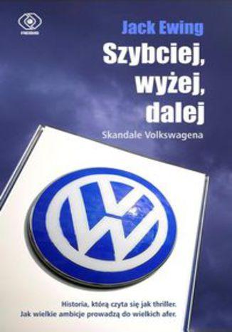 Okładka książki Szybciej, wyżej, dalej. Skandale Volkswagena