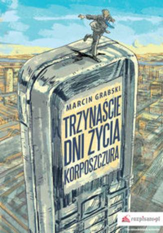 Okładka książki Trzynaście dni życia korposzczura