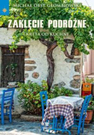 Okładka książki Zaklęcie podróżne Kreta od kuchni