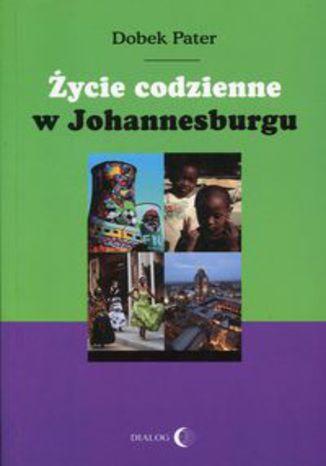 Okładka książki Życie codzienne w Johannesburgu