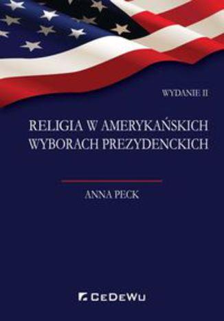 Okładka książki Religia w amerykańskich wyborach prezydenckich