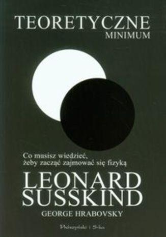 Okładka książki/ebooka Teoretyczne minimum Co musisz wiedzieć, żeby zacząć zajmować się fizyką