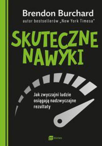 Okładka książki/ebooka Skuteczne nawyki. Jak zwyczajni ludzie osiągają nadzwyczajne rezultaty