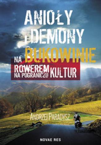 Okładka książki Anioły i demony na Bukowinie. Rowerem na pograniczu kultur