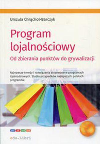 Okładka książki Program lojalnościowy. Od zbierania punktów do grywalizacji