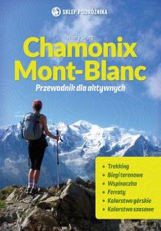 Okładka książki Chamonix-Mont-Blanc Przewodnik dla aktywnych