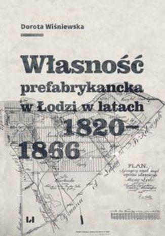 Okładka książki/ebooka Własność prefabrykancka w Łodzi w latach 1820-1866