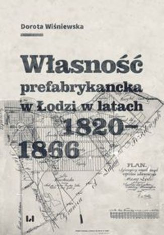 Okładka książki Własność prefabrykancka w Łodzi w latach 1820-1866