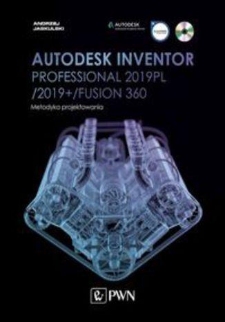 Okładka książki/ebooka Autodesk Inventor Professional 2019PL / 2019+ / Fusion 360. Metodyka projektowania (+ płyta CD)