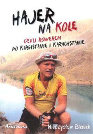 Okładka książki: Hajer na kole czyli rowerem po Kirgistanie i Kazachstanie