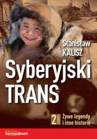 Okładka książki/ebooka Syberyjski Trans Część 2. Żywe legendy i inne historie