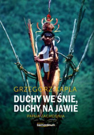 Okładka książki/ebooka Duchy we śnie, Duchy na jawie. Papua zachodnia