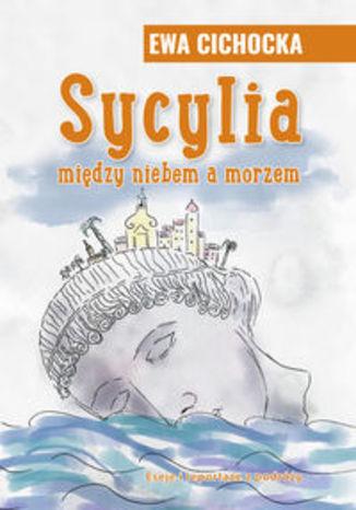 Okładka książki Sycylia miedzy niebem a morzem