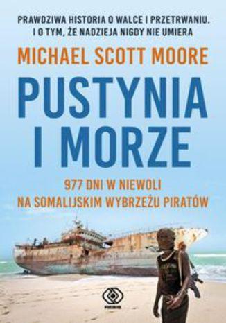 Okładka książki Pustynia i morze. 977 dni w niewoli na somalijskim wybrzeżu piratów