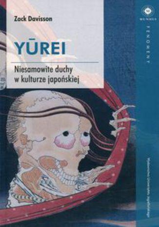 Okładka książki/ebooka Yurei. Niesamowite duchy w kulturze japońskiej