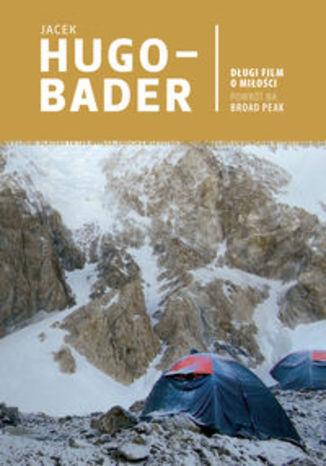 Okładka książki Długi film o miłości Powrót na Broad Peak