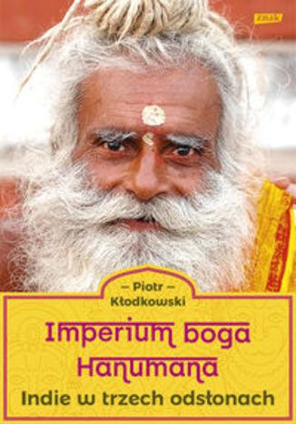 Okładka książki Imperium boga Hanumana. Indie w trzech odsłonach