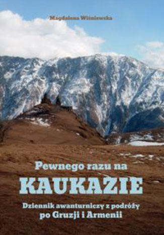 Okładka książki/ebooka Pewnego razu na Kaukazie. Dziennik awanturniczy z podróży po Gruzji i Armenii