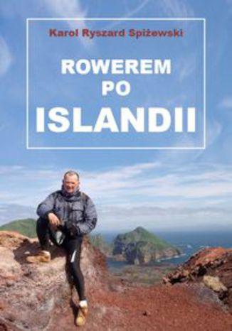 Okładka książki Rowerem po Islandii. Dziennik z miesięcznej wyprawy na rowerze wokół wyspy pętlą drogi nr 1 (Hringvegur) i wypad na wyspę