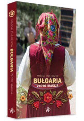 Okładka książki Bułgaria. Złoto i rakija