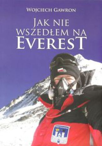 Okładka książki Jak nie wszedłem na Everest
