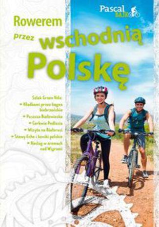 Okładka książki: Rowerem przez wschodnią Polskę