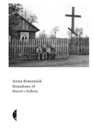 Okładka książki Orzeszkowo 14. Historie z Podlasia