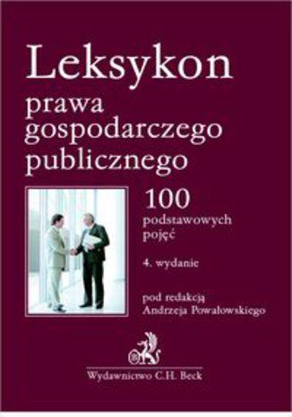 Okładka książki Leksykon prawa gospodarczego publicznego.. 100 podstawowych pojęć