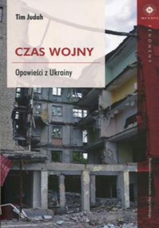 Okładka książki: Czas wojny Opowieści z Ukrainy
