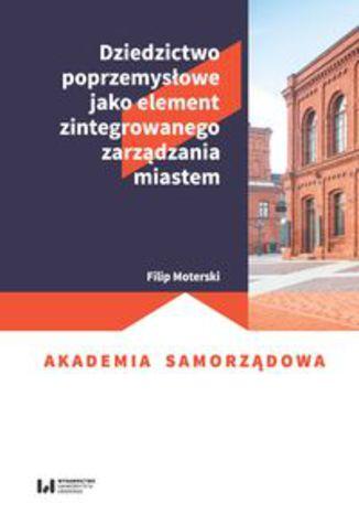Okładka książki Dziedzictwo poprzemysłowe jako element zintegrowanego zarządzania miastem
