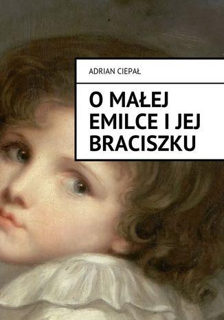 Okładka książki/ebooka Omałej Emilce i jej braciszku