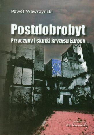 Okładka książki/ebooka Postdobrobyt. Przyczyny i skutki kryzysu Europy