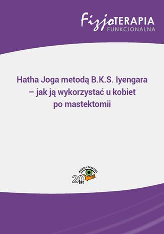 Okładka książki/ebooka Hatha Joga metodą B.K.S. Iyengara - jak ją wykorzystać u kobiet po mastektomii
