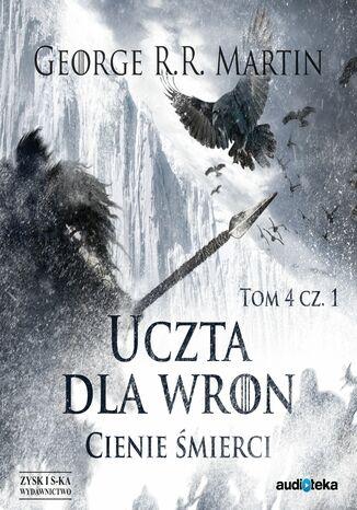 Okładka książki/ebooka Pieśń Lodu i Ognia. (Tom 5.). Uczta dla wron t. 1: Cienie śmierci