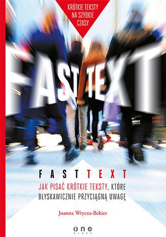 Okładka książki/ebooka Fast text. Jak pisać krótkie teksty, które błyskawicznie przyciągną uwagę