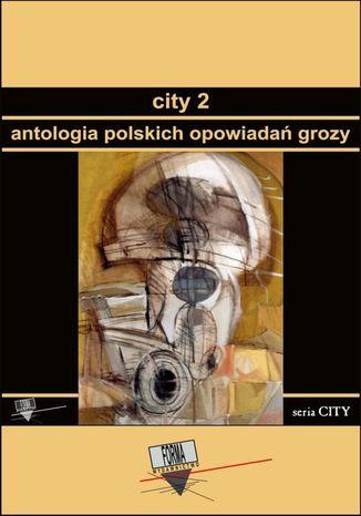 Okładka książki/ebooka City 2. Antologia polskich opowiadań grozy