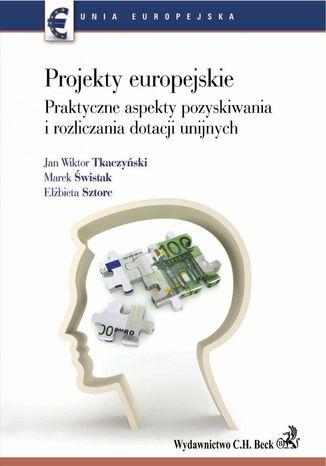 Okładka książki/ebooka Projekty europejskie. Praktyczne aspekty pozyskiwania i rozliczania dotacji unijnych