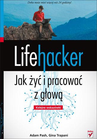 Okładka książki Lifehacker. Jak żyć i pracować z głową. Kolejne wskazówki
