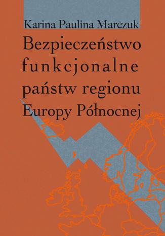 Okładka książki/ebooka Bezpieczeństwo funkcjonalne państw regionu Europy Północnej