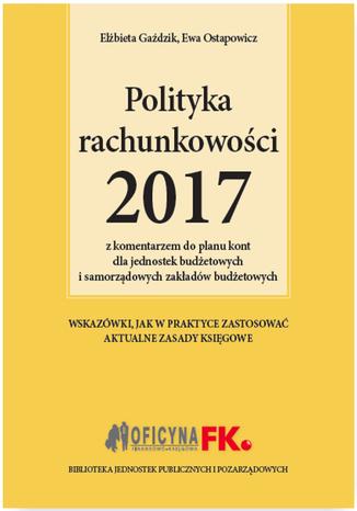 Okładka książki/ebooka Polityka rachunkowości 2017 z komentarzem do planu kont dla jednostek budżetowych i samorządowych zakładów budżetowych