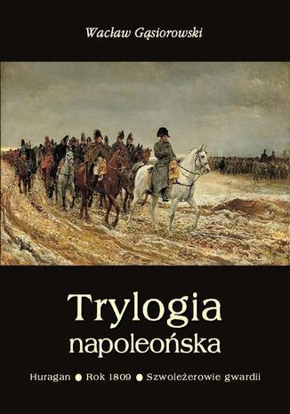 Okładka książki/ebooka Trylogia napoleońska: Huragan - Rok 1809 - Szwoleżerowie gwardii