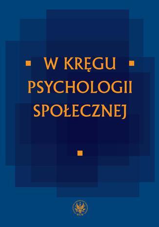 Okładka książki/ebooka W kręgu psychologii społecznej