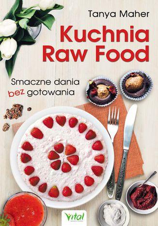 Okładka książki/ebooka Kuchnia Raw Food. Smaczne dania bez gotowania