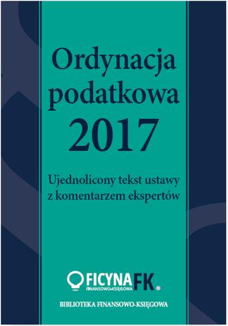 Okładka książki/ebooka Ordynacja podatkowa 2017. Ujednolicony tekst ustawy z komentarzem ekspertów