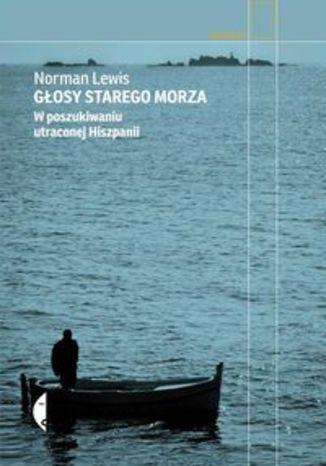Okładka książki Głosy starego morza. W poszukiwaniu utraconej Hiszpanii