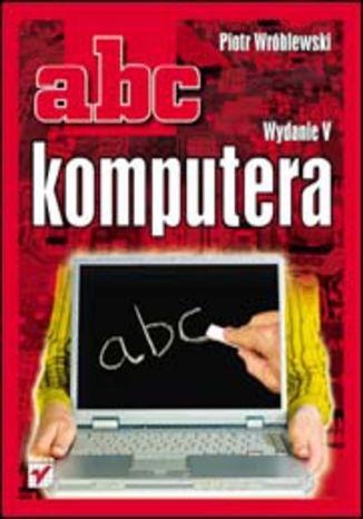 Okładka książki/ebooka ABC komputera. Wydanie V