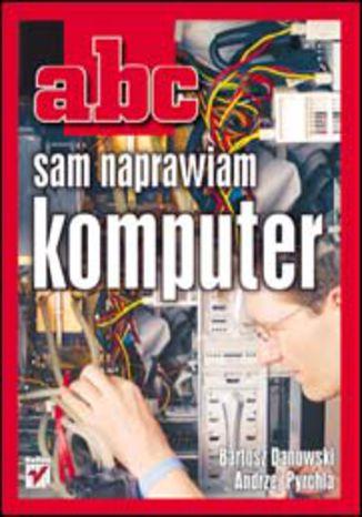 Okładka książki/ebooka ABC sam naprawiam komputer