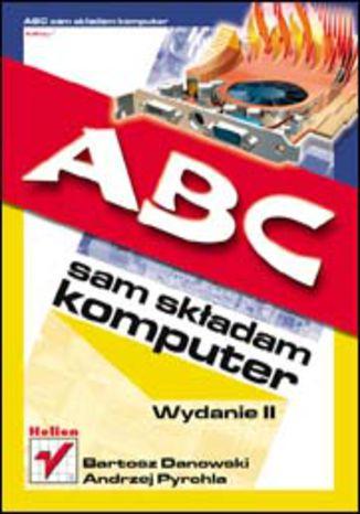 Okładka książki/ebooka ABC sam składam komputer. Wydanie II
