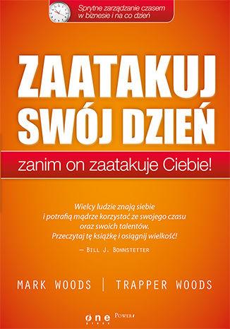 Okładka książki/ebooka Zaatakuj swój dzień, zanim on zaatakuje Ciebie! Sprytne zarządzanie czasem w biznesie i na co dzień