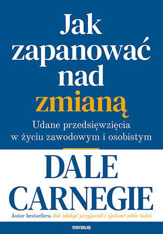 Okładka książki/ebooka Jak zapanować nad zmianą. Udane przedsięwzięcia w życiu zawodowym i osobistym